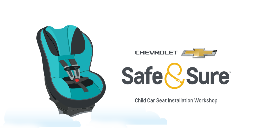 Chevrolet, Safe & Sure. Child Car Seat Installation Workshop